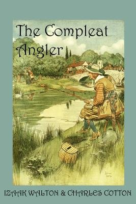 The Compleat Angler  Or the Contemplative Man s Recreation PDF