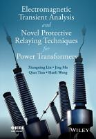 Electromagnetic Transient Analysis and Novell Protective Relaying Techniques for Power Transformers PDF