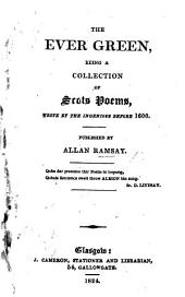 The Ever Green, being a collection of Scots poems, wrote by the Ingenious before 1600 ... Published by Allan Ramsay