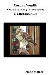 Cosmic Wealth A Guide To Living The Prosperity Of A Rich Inner Life Book PDF