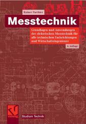 Messtechnik: Grundlagen und Anwendungen der elektrischen Messtechnik für alle technischen Fachrichtungen und Wirtschaftsingenieure, Ausgabe 4
