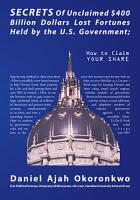 Secrets of Unclaimed  400 Billion Dollars Lost Fortunes Held by the U s  Government PDF