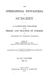 The International Encyclopedia of Surgery: A Systematic Treatise on the Theory and Practice of Surgery, Volume 6