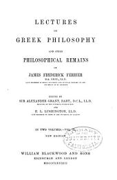 Philosophical Works of the Late James Frederick Ferrier: Philosophical remains New ed., 1883