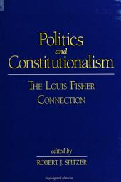 Politics and Constitutionalism: The Louis Fisher Connection