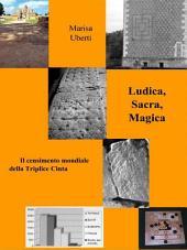 Ludica, Sacra, Magica Triplice Cinta. (Storia, geografia e simbolismo del gioco del filetto. Con il censimento aggiornato al 2012)