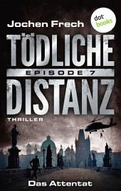 TÖDLICHE DISTANZ - Episode 7: Das Attentat: Thriller