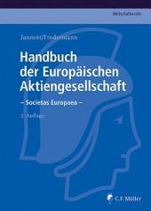 Handbuch der Europäischen Aktiengesellschaft - Societas Europaea: Eine umfassende und detaillierte Darstellung für die Praxis unter Berücksichtigung sämtlicher Mitgliedstaaten der EU und des EWR, Ausgabe 2