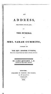 An Address, Delivered June 24, 1812, at the Funeral of Mrs. Sarah Cumming: Consort of the Rev. Hooper Cumming, Pastor of the Second Presbyterian Church in Newark, New-Jersey