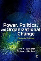 Power, Politics, and Organizational Change: Winning the Turf Game, Edition 2