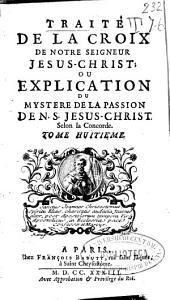 Traite de la croix de nostre seigneur Jesus-Christ ou Explication du mystere de la passion de N.S. Jesus-Christ ...: tome huitieme, Volume8,Partie1
