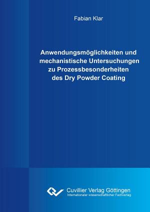 Anwendungsm  glichkeiten und mechanistische Untersuchungen zu Prozessbesonderheiten des Dry Powder Coating PDF
