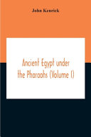 Ancient Egypt Under The Pharaohs  Volume I  PDF