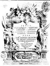 La vita di S. Longino Martire caualier mantoano descritta in verso sciolto da Girolamo Magagnati alla ser.ma donna Eleonora de Medici Gonzaga ... con gli argomenti dell'ecc.mo signor Christoforo Ferrario