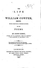 The life of william cowper, esquire: with critical observations on his poems