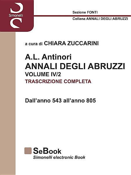 A L  ANTINORI     ANNALI DEGLI ABRUZZI     VOLUME IV  Parte 2    Dall anno 543 all anno 805