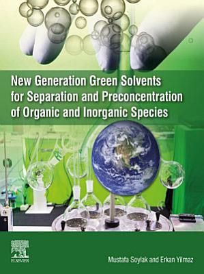 New Generation Green Solvents for Separation and Preconcentration of Organic and Inorganic Species