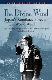 The Divine Wind: Japan's Kamikaze Force in World War II