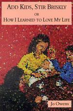 Add Kids, Stir Briskly, Or, How I Learned to Love My Life