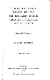 Oliver Cromwell. D. De Foe. Sir R. Steele. C. Churchill. S. Foote. Biographical essays. Third edition