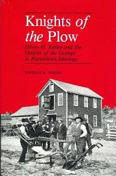 Knights of the Plow: Oliver H. Kelley and the Origins of the Grange in Republican Ideology