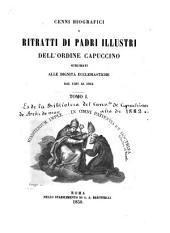 Cenni Biografici e Ritratti di Padri illustri dell ́Ordine Capuccino,sublimati alle dignità ecclesiastiche dal 1581 al 1804: Volume 1