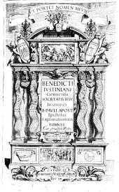 Benedicti Iustiniani Genuensis ... In omnes B. Pauli apost. Epistolas explanationum tomus 1. \-2.!: Volume 1