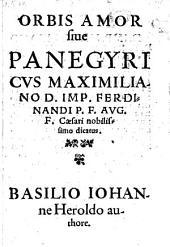 Orbis amor sive Panegyricus Maximilano D. Imp. Ferdinandi P. F. Aug. F. Caesari nobilissimo dicatus: Volume 1