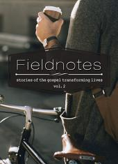 Fieldnotes Vol.2: Stories of the gospel transforming lives