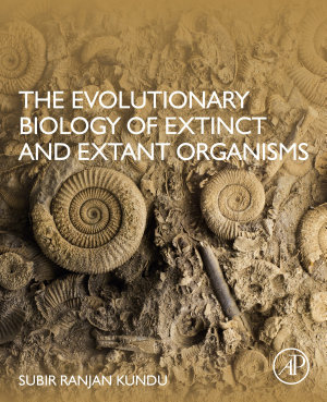 The Evolutionary Biology of Extinct and Extant Organisms