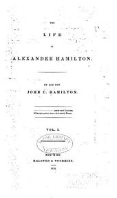 The Life of Alexander Hamilton: Volume 1