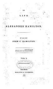 The Life of Alexander Hamilton: Volume 1