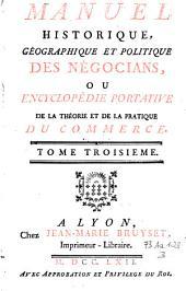 Manuel historique, geographique et politique des negocians, ou encyclopedie portative de la theorie et de la pratique du commerce: Volume3