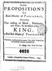 Certaine propositions ... concerning the raising of house, horsemen, and arms, for the defence ... of the King, and ... parliament: Volume 4