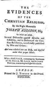 The Evidences of the Christian Religion ... To which are Added Several Discourses Against Atheism and Infidelity, and in Defence of the Christian Revelation, Etc