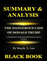 Summary Analysis The Dangerous Case Of Donald Trump By Bandy X Lee 27 Psychiatrists And Mental Health Experts Assess A President Book PDF