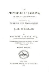 The Principles of Banking, Its Utility and Economy: With Remakrs on the Working and Management of the Bank of England