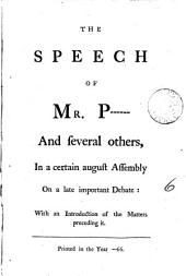 The Speech of Mr. P------ and Several Others, in a Certain August Assembly on a Late Important Debate: with an Introduction of the Matters Preceding it: Volume 6