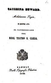 Caterina Howard melodramma tragico in quattro atti [la poesia è del signor Giorgio Giacchetti