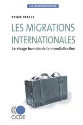 Les essentiels de l'OCDE Les migrations internationales Le visage humain de la mondialisation: Le visage humain de la mondialisation