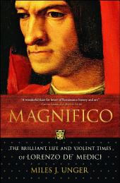 Magnifico: The Brilliant Life and Violent Times of Lorenzo de' Medici