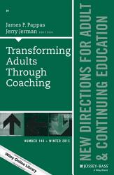 Transforming Adults Through Coaching  New Directions for Adult and Continuing Education  Number 148 PDF