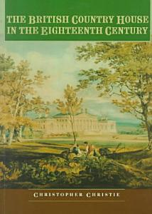 The British Country House in the Eighteenth Century Book