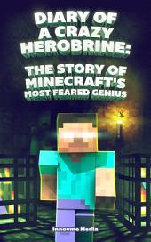 Diary of a Crazy Herobrine: The Story of Minecraft's Most Feared Genius