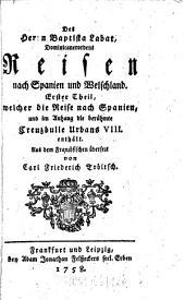 Reisen nach Spanien und Welschland: Welcher die Reise nach Spanien und im Anhang die berühmte Creuzbulle Urbans VIII enthält, Band 1