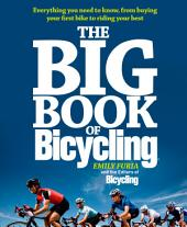The Big Book of Bicycling: Everything You Need to Know, From Buying Your First Bike to Riding Your Best