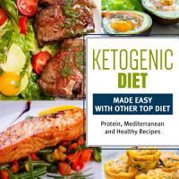 Ketogenic Diet Made Easy With Other Top Diets  Protein  Mediterranean and Healthy Recipes PDF