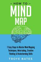 How to Mind Map  7 Easy Steps to Master Mind Mapping Techniques  Note taking  Creative Thinking   Brainstorming Skills PDF