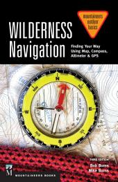 Wilderness Navigation: Finding Your Way Using Map, Compass, Altimeter & GPS, 3rd Edition, Edition 3