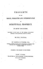 Thoughts on the origin, character and interpretation of Scriptural Prophecy. In seven discourses ... With notes